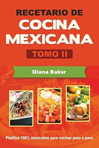 Recetario de Cocina Mexicana Tomo II: La cocina mexicana hecha fácil: Volume 2 por Diana Baker