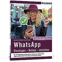 WhatsApp - Einsteigen, Nutzen, Umziehen - leicht gemacht!: Aktuelle Version - speziell für das Apple iPhone