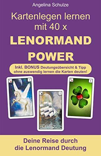 Kartenlegen lernen mit 40 x LENORMAND POWER: Deine Reise durch die Lenormand Deutung inkl. BONUS Deutungsübersicht und Tipp ohne auswendig lernen die Karten ... (Kartenlegen lernen - Lenormand Power 1)
