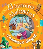 13 histoires maboules d'animaux dingos (French Edition)