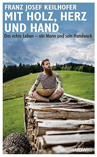 Mit Holz, Herz und Hand: Das echte Leben - ein Mann und sein Handwerk