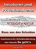 Insolvenz und Privatinsolvenz – Raus aus den Schulden – Insolvenzrecht, Schuldnerberatung oder Anwalt: So geht´s