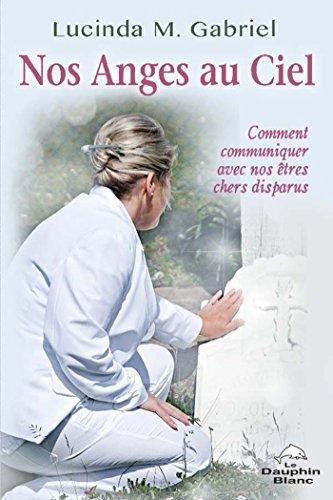 Nos Anges au Ciel : Comment communiquer avec nos êtres chers disparus (Spiritualité) par Lucinda M. Gabriel