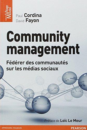 Community management: Fédérer des communautés sur les médias sociaux par Paul Cordina