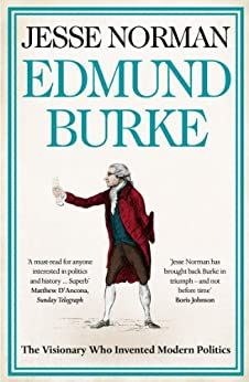 Edmund Burke: The Visionary Who Invented Modern Politics by [Norman, Jesse]