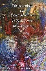 Dires Croisés Sur Eaux Derobees de Daniel Cohen Tetralogie Memorielle