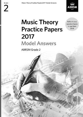 Music Theory Practice Papers 2017 Model Answers, ABRSM Grade 2 (Theory of Music Exam papers & answers (ABRSM))