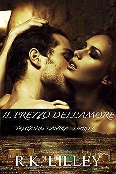 Il Prezzo dell'Amore (Tristan & Danika Vol. 3) di [Lilley, R.K.]