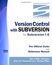 Version Control With Subversion for Subversion 1.6: The Official Guide And Reference Manual by Ben Collins-Sussman (2010-02-01)