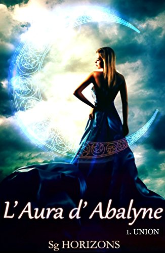 L'aura d'Abalyne 1. Union (French Edition)