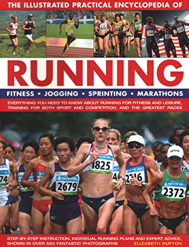 The Illustrated Practical Encyclopedia of Running: Fitness, Jogging, Sprinting, Marathons: Everything You Need to Know about Running for Fitness and L por Elizabeth Hufton