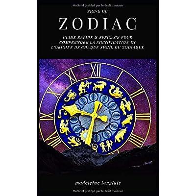 Signes du zodiaque : Guide Rapide & efficace pour comprendre La signification et l'origine de chaque signe du zodiaque: (astrologie, horoscope, voyance, astral, mythologie, divinisation,)