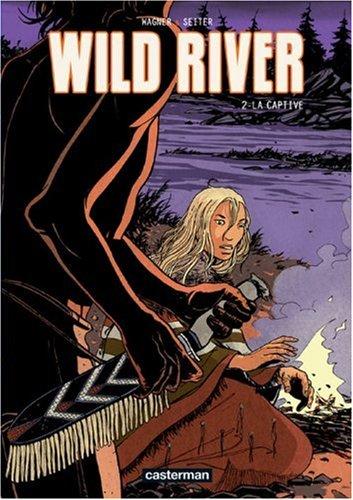 Wild River, Tome 2 : La captive par Roger Seiter