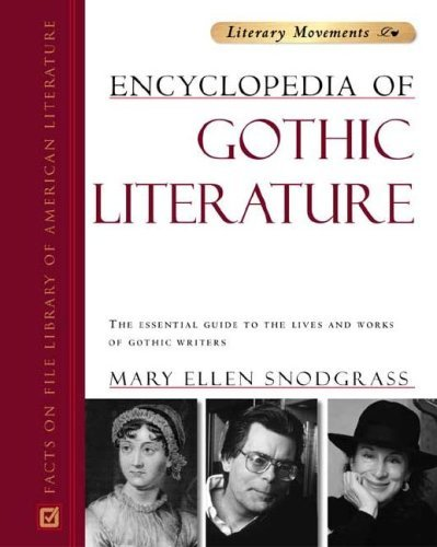 Encyclopedia of Gothic Literature: The Essential Guide to the Lives and Works of Gothic Writers (Literary Movements) by Mary Ellen Snodgrass M.A. (2004-11-01)