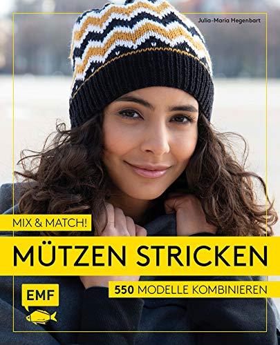 Mix and Match! Mützen stricken: 550 Modelle kombinieren - Mit Jacquard-, Mosaik- und Strukturmustern -