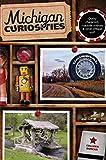 Michigan Curiosities: Quirky Characters, Roadside Oddities & Other Offbeat Stuff (Curiosities Series)