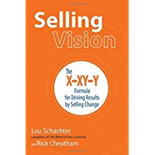 Selling Vision: The X-XY-Y Formula for Driving Results by Selling Change