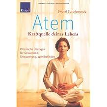 Atem - Kraftquelle deines Lebens: Klassische Übungen für Gesundheit, Entspannung, Wohlbefinden