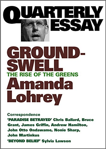 Quarterly Essays 8 : Groundswell : the Rise to the Greens