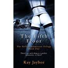 The Fifth Floor: An Erotic BDSM Novel (The Perfect Submissive Book 1)