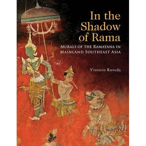 In the Shadow of Rama: Murals of the Ramayana in Mainland Southesat Asia by Vittorio Roveda (2016-02-26)