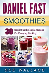Daniel Fast Smoothies: 30 Daniel Fast Smoothie Recipes For Everyday Cooking (Daniel Fast Cookbooks Book 2) (English Edition)