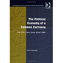The Political Economy of a Common Currency: The CFA Franc Zone Since 1945 (The International Political Economy of New Regionalisms Series)