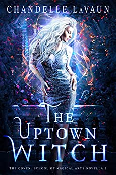 The Uptown Witch (The Coven: School of Magical Arts Novella Book 2) (English Edition) van [LaVaun, Chandelle]