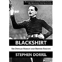 Blackshirt: Sir Oswald Mosley and British Fascism