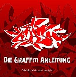 Die Graffiti Anleitung: Schritt für Schritt zu deinem Style (German Edition) by [Meier, Benjamin]