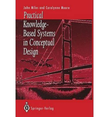 [(Practical Knowledge-Based Systems in Conceptual Design )] [Author: John C. Miles] [Dec-2011]