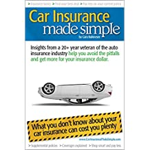 Car Insurance Made Simple: Insights from a 20+ year veteran of the auto insurance industry help you avoid the pitfalls and get more for your insurance dollar. (English Edition)