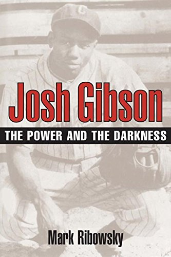 Josh Gibson: The Power and the Darkness por Mark Ribowsky