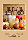 The Blank Recipe Book: My Own Cookbook