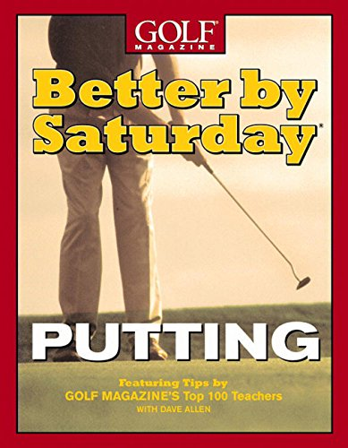 Better by Saturday (TM) - Putting: Featuring Tips by Golf Magazine's Top 100 Teachers (English Edition)