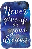 Never Give Up on Your Dreams: Deep Blue Watercolor Wide Ruled Notebook Journal, 110 pages, 5.06' x 7.81', Inspirational Quote