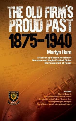 The Old Firm's Proud Past 1875-1940 - A Season by Season Account of Mountain Ash Rugby Football Club's Memorable Era of Rugby por Martyn Ham