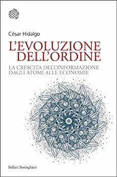 L'evoluzione dell'ordine: La crescita dell'informazione dagli atomi alle economie di [Hidalgo, César]