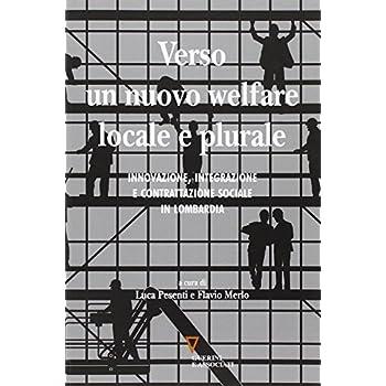 Verso Un Nuovo Welfare Locale E Plurale. Innovazione, Integrazione E Contrattazione Sociale In Lombardia