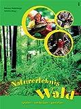 Naturerlebnis Wald: Spielen, entdecken, geniessen - Klemens Niederberger