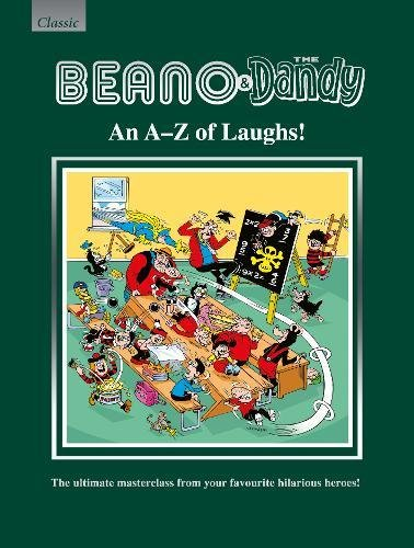 Beano & The Dandy An A-Z of Laughs!: The Ultimate Masterclass from your Favourite Hilarious Heroes! (Annuals 2018)