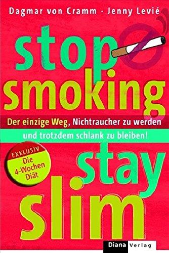 Stop Smoking - Stay Slim. Der einzige Weg, Nichtraucher zu werden und trotzdem schlank zu bleiben -