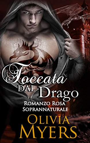 Romanzo Rosa Soprannaturale con Draghi e Gravidanza: Toccata dal drago (Romanzo Rosa, Mutaforma, Maschio Alfa, Paranormale) (Gravidanza Fantasy, Drago Mutaforma)