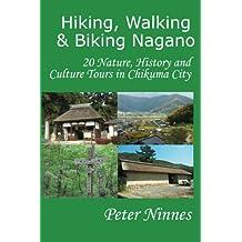 Hiking, Walking and Biking Nagano: 20 Nature, History and Culture Tours in Chikuma City (English Edition)