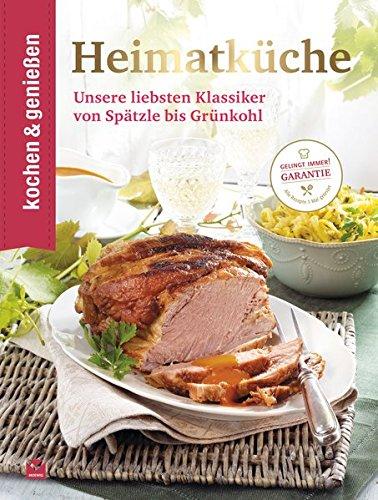 Heimatküche: Unsere liebsten Klassiker von Spätzle bis Grünkohl (Kochen & Genießen)