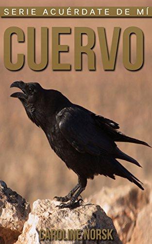 Cuervo: Libro de imágenes asombrosas y datos curiosos sobre los Cuervo para niños (Serie Acuérdate de mí) por Caroline Norsk