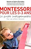 montessori pour les 0 3 ans le guide indispensable pour les b?b?s et les tout petits