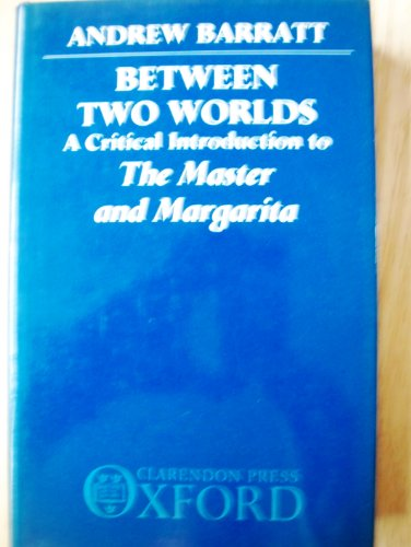 Between Two Worlds: A Critical Introduction to The Master and Margarita