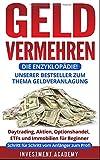 Geld vermehren – die Enzyklopädie!: Unserer Bestseller zum Thema Geldveranlagung: Daytrading