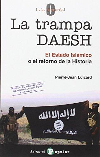 La trampa DAESH: El Estado Islámico o el retorno de la Historia (0 a la izquierda) por Pierre-Jean Luizard